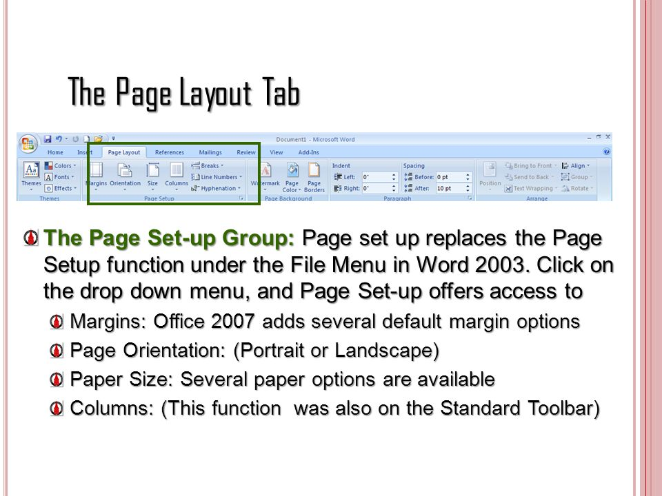 The Page Layout Tab The Page Set-up Group: Page set up replaces the Page Setup function under the File Menu in Word 2003. Click on the drop down menu,
