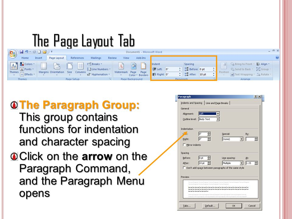 The Page Layout Tab The Paragraph Group: This group contains functions for indentation and character spacing Click on the arrow on the Paragraph Comma