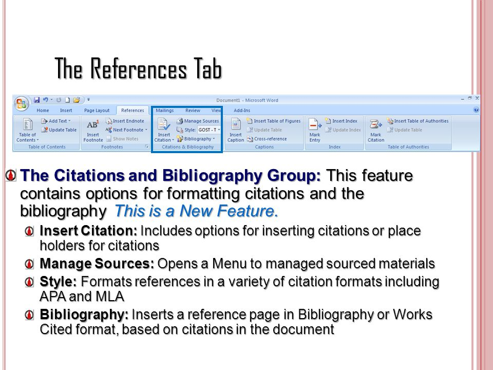 The References Tab The Citations and Bibliography Group: This feature contains options for formatting citations and the bibliography This is a New Fea