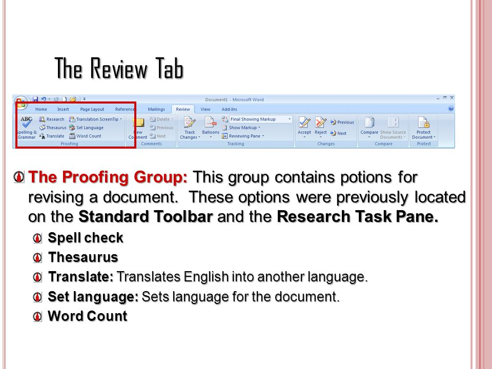 The Review Tab The Proofing Group: This group contains potions for revising a document. These options were previously located on the Standard Toolbar