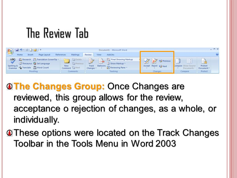 The Review Tab The Changes Group: Once Changes are reviewed, this group allows for the review, acceptance o rejection of changes, as a whole, or indiv