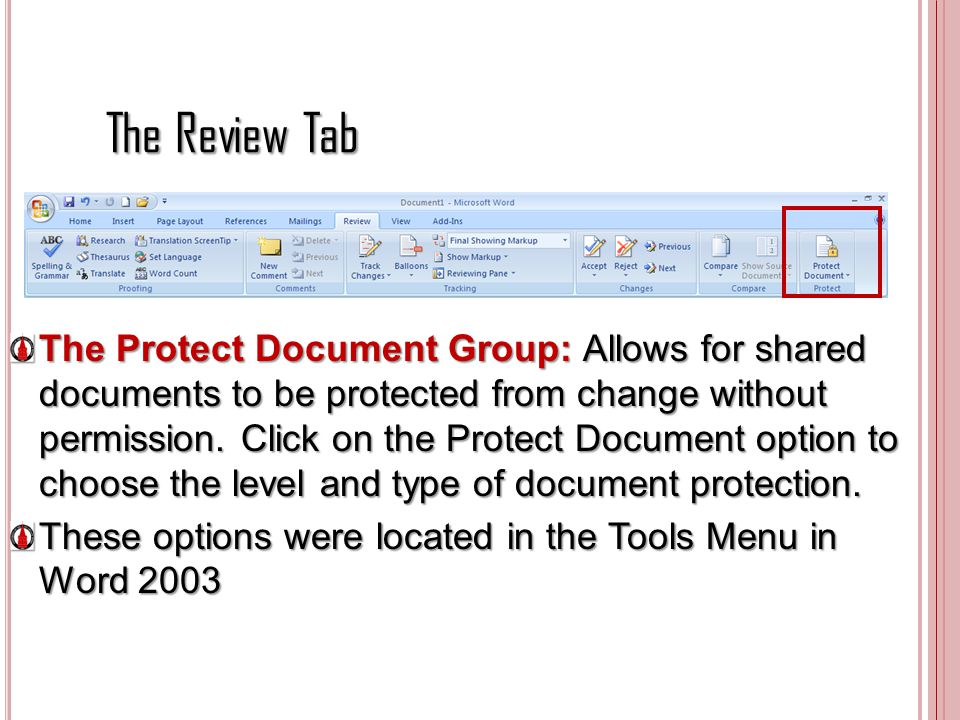 The Review Tab The Protect Document Group: Allows for shared documents to be protected from change without permission. Click on the Protect Document o