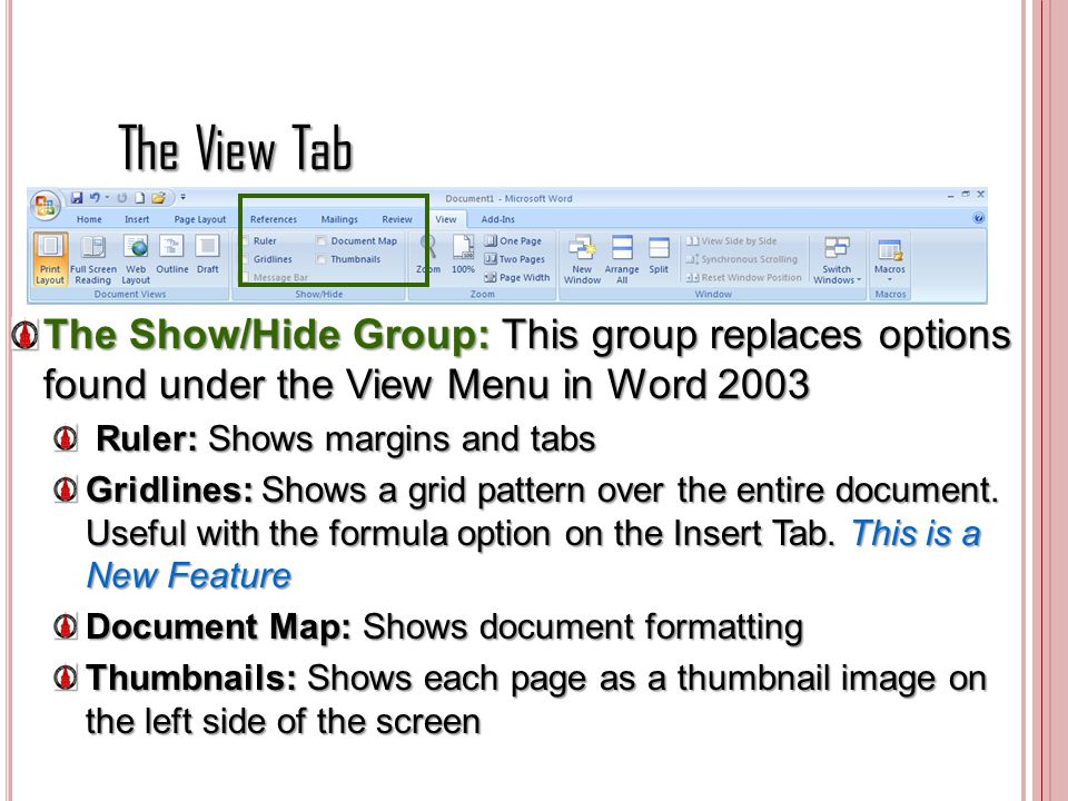 The View Tab The Show/Hide Group: This group replaces options found under the View Menu in Word 2003 Ruler: Shows margins and tabs Ruler: Shows margin