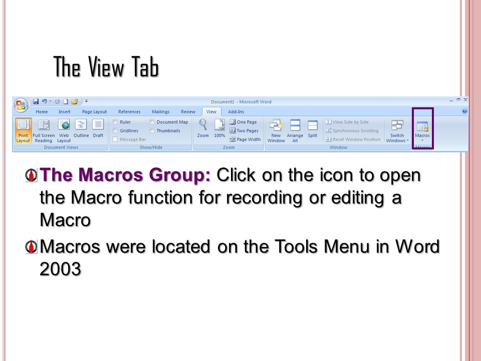 The View Tab The Macros Group: Click on the icon to open the Macro function for recording or editing a Macro Macros were located on the Tools Menu in