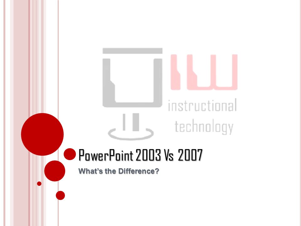 PowerPoint 2003 Vs 2007 Whats the Difference?