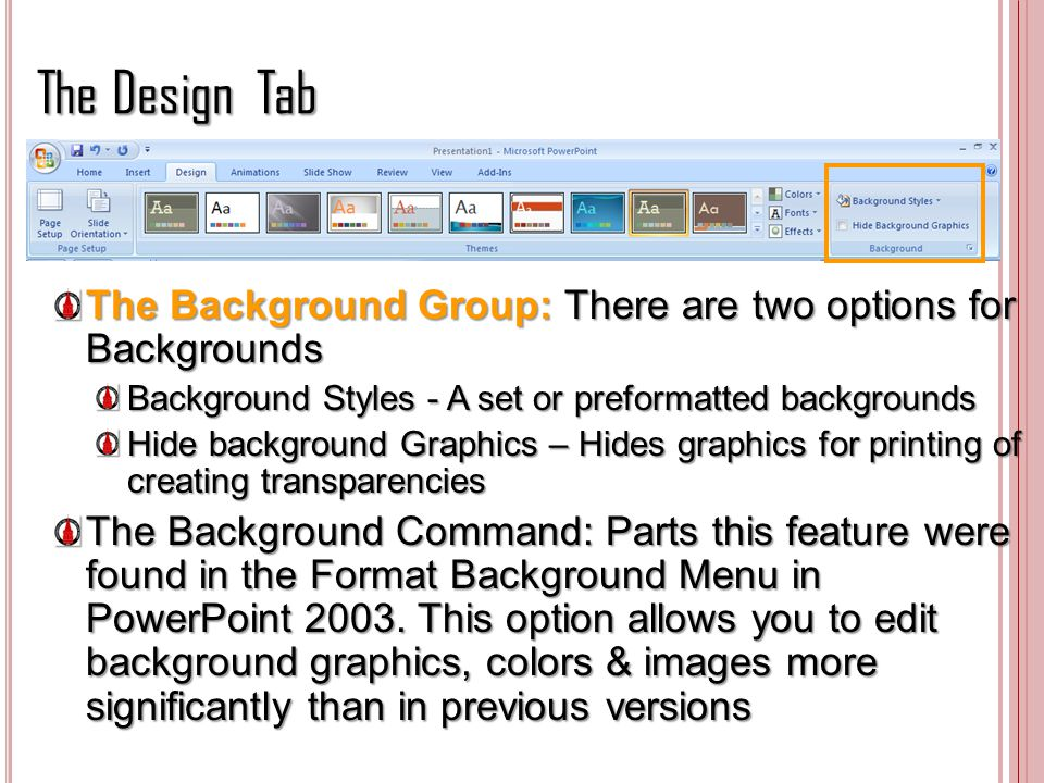 The Design Tab The Background Group: There are two options for Backgrounds Background Styles - A set or preformatted backgrounds Hide background Graph