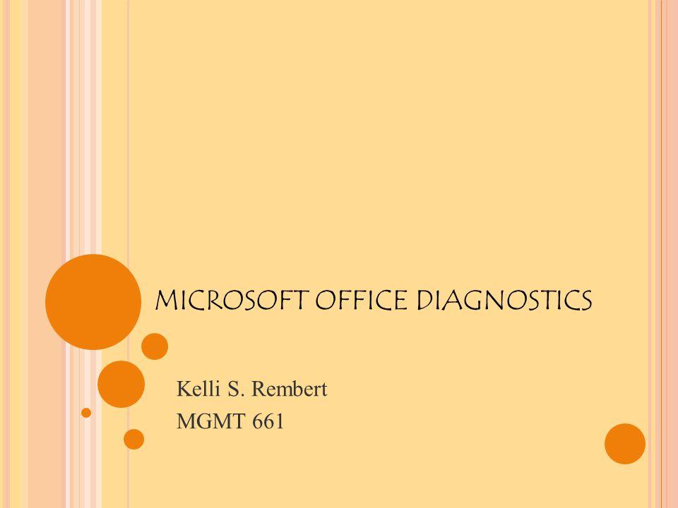 MICROSOFT OFFICE DIAGNOSTICS Kelli S. Rembert MGMT 661