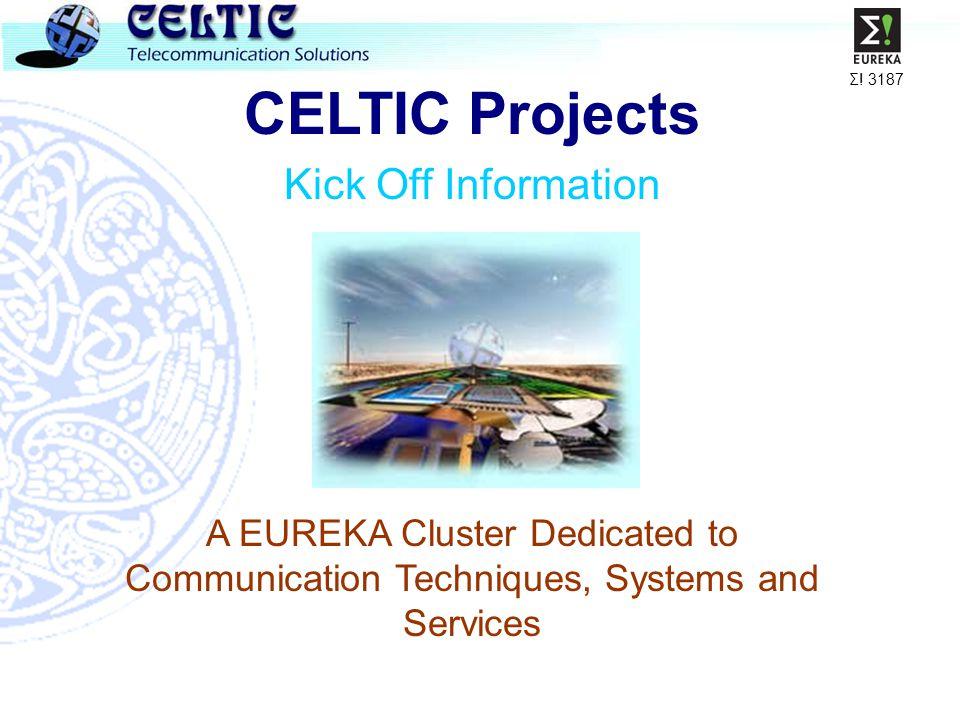 Σ! 3187 CELTIC Projects Kick Off Information A EUREKA Cluster Dedicated to Communication Techniques, Systems and Services