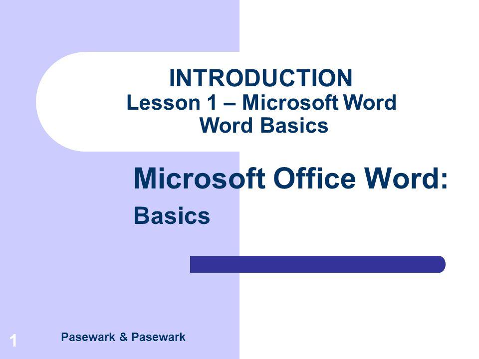 Pasewark & Pasewark Microsoft Office Word: Basics 1 INTRODUCTION Lesson 1 – Microsoft Word Word Basics