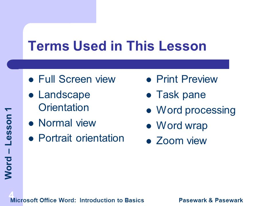 Word – Lesson 1 Microsoft Office Word: Introduction to Basics Pasewark & Pasewark 4 Terms Used in This Lesson Full Screen view Landscape Orientation N