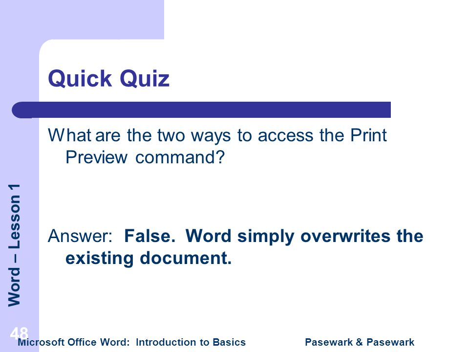 Word – Lesson 1 Microsoft Office Word: Introduction to Basics Pasewark & Pasewark 48 Quick Quiz What are the two ways to access the Print Preview comm
