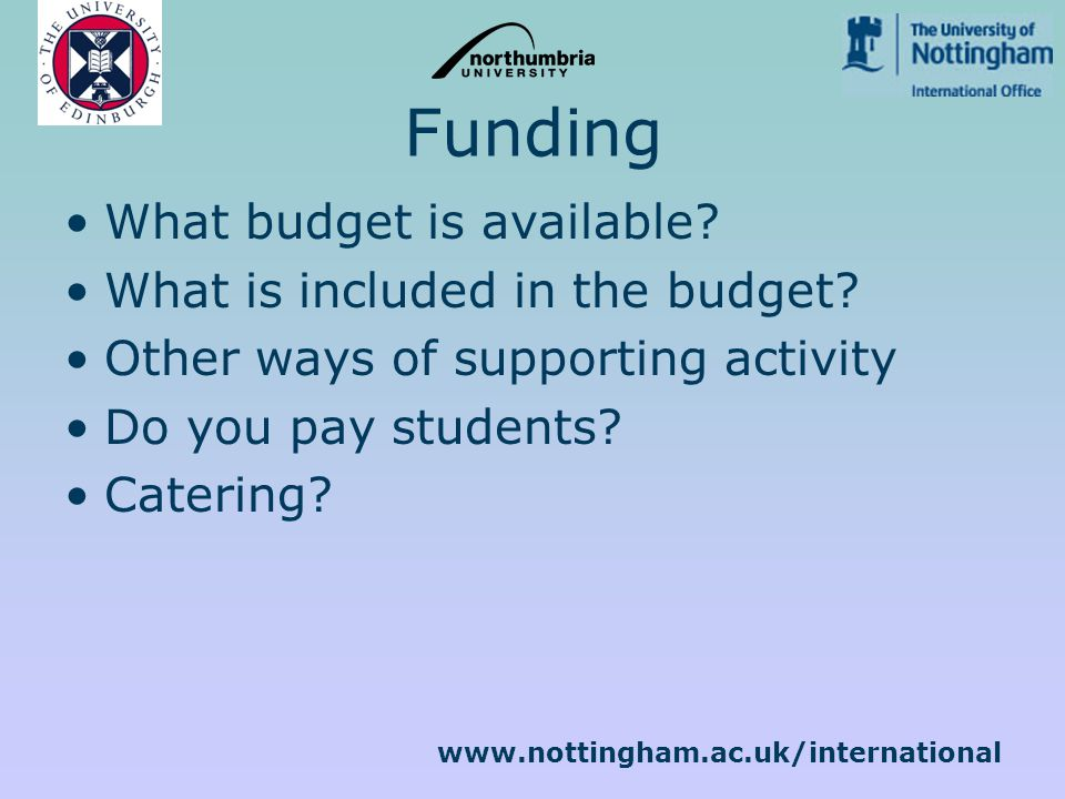 Funding What budget is available. What is included in the budget.