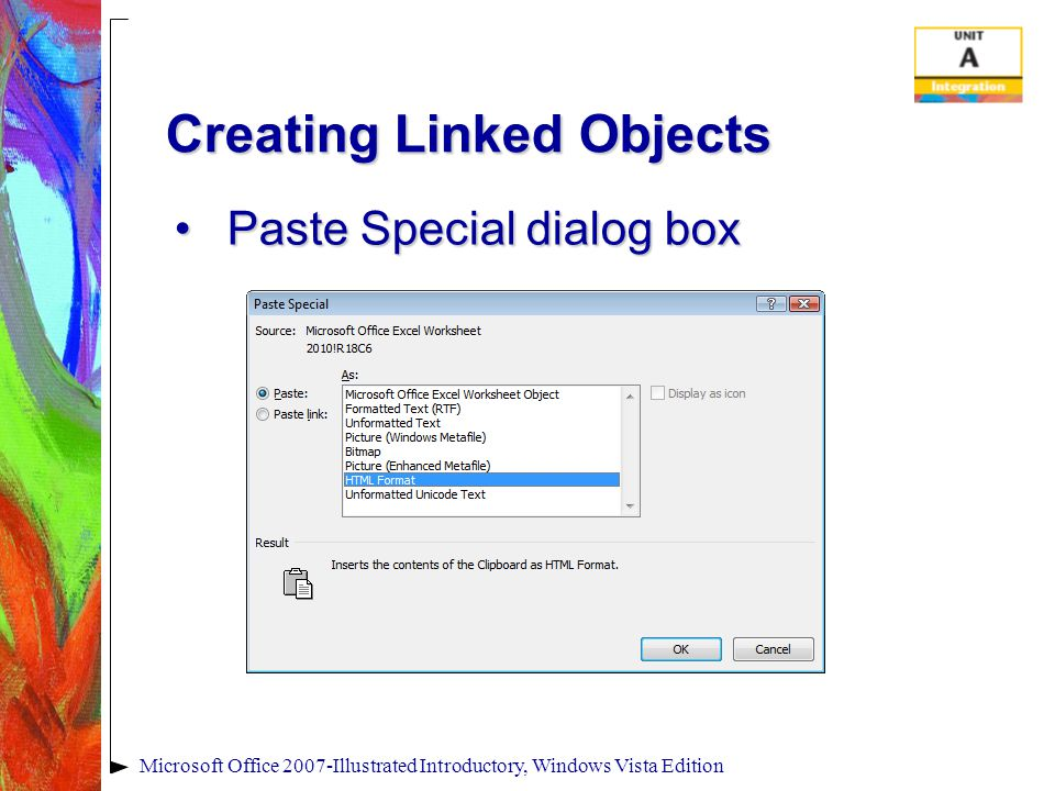 Microsoft Office 2007-Illustrated Introductory, Windows Vista Edition Creating Linked Objects Paste Special dialog boxPaste Special dialog box