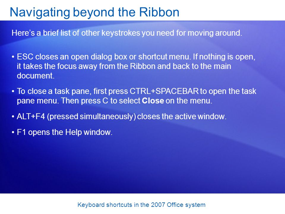 Keyboard shortcuts in the 2007 Office system ESC closes an open dialog box or shortcut menu.