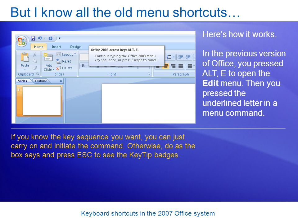 Keyboard shortcuts in the 2007 Office system But I know all the old menu shortcuts… Heres how it works.