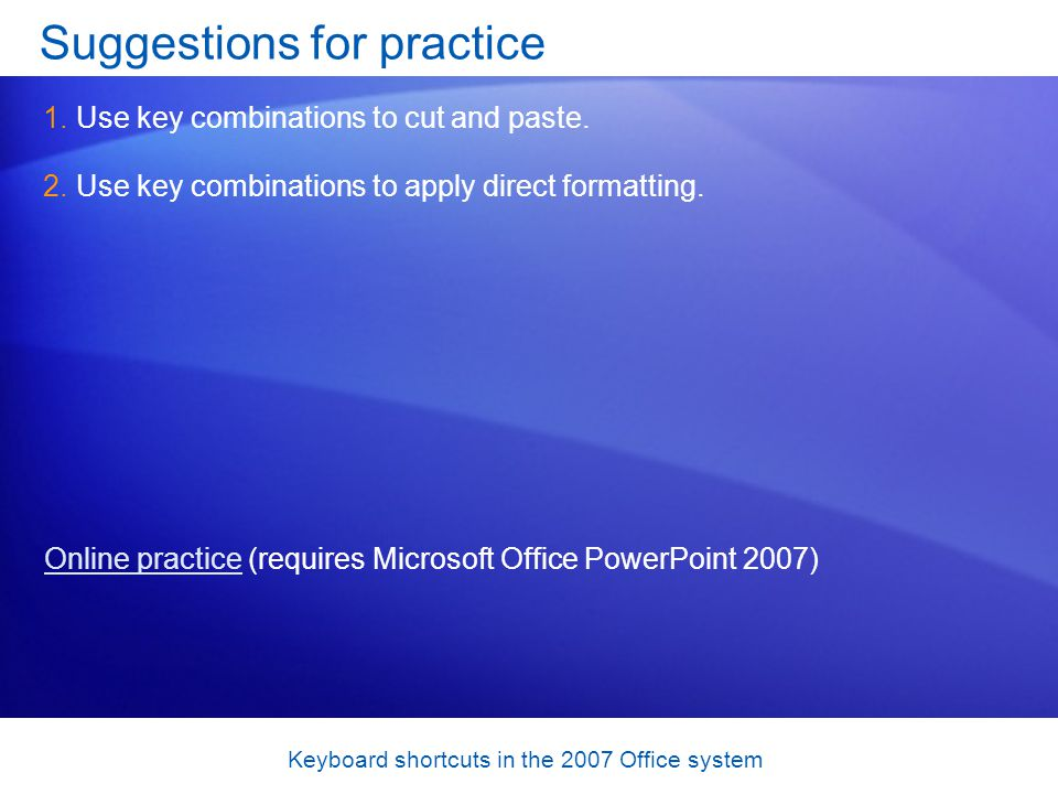 Keyboard shortcuts in the 2007 Office system Suggestions for practice 1.Use key combinations to cut and paste.