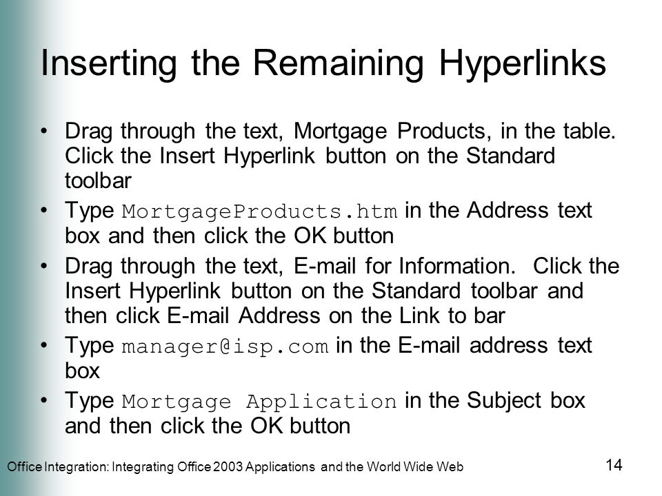 Office Integration: Integrating Office 2003 Applications and the World Wide Web 14 Inserting the Remaining Hyperlinks Drag through the text, Mortgage Products, in the table.