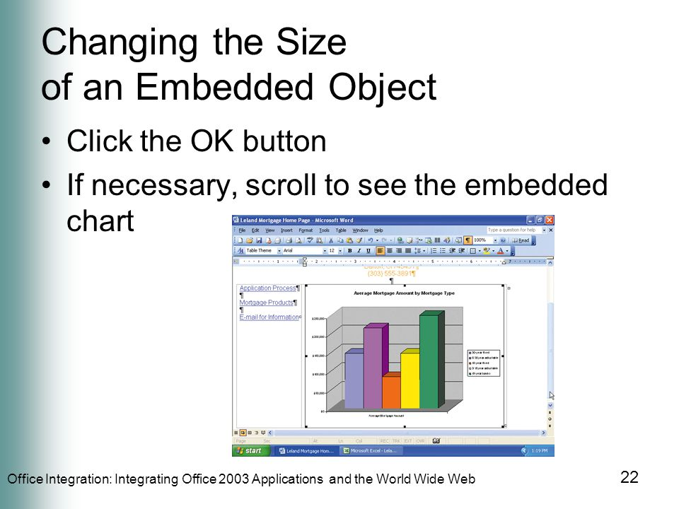 Office Integration: Integrating Office 2003 Applications and the World Wide Web 22 Changing the Size of an Embedded Object Click the OK button If necessary, scroll to see the embedded chart