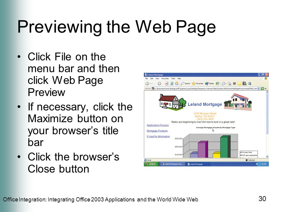 Office Integration: Integrating Office 2003 Applications and the World Wide Web 30 Previewing the Web Page Click File on the menu bar and then click Web Page Preview If necessary, click the Maximize button on your browsers title bar Click the browsers Close button