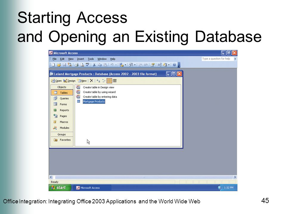 Office Integration: Integrating Office 2003 Applications and the World Wide Web 45 Starting Access and Opening an Existing Database