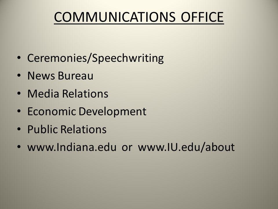 COMMUNICATIONS OFFICE Ceremonies/Speechwriting News Bureau Media Relations Economic Development Public Relations www.Indiana.edu or www.IU.edu/about