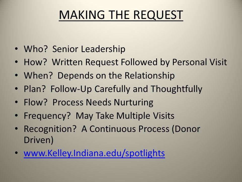 MAKING THE REQUEST Who. Senior Leadership How. Written Request Followed by Personal Visit When.