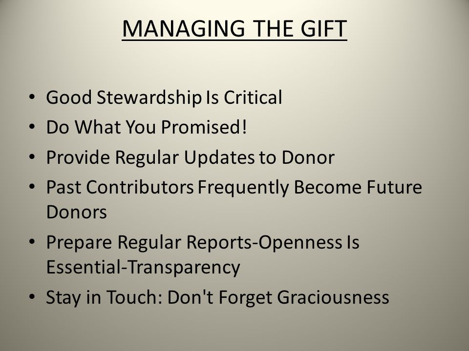 MANAGING THE GIFT Good Stewardship Is Critical Do What You Promised.