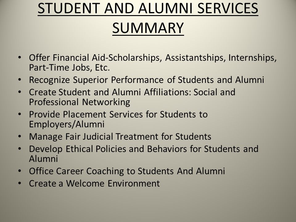 STUDENT AND ALUMNI SERVICES SUMMARY Offer Financial Aid-Scholarships, Assistantships, Internships, Part-Time Jobs, Etc.