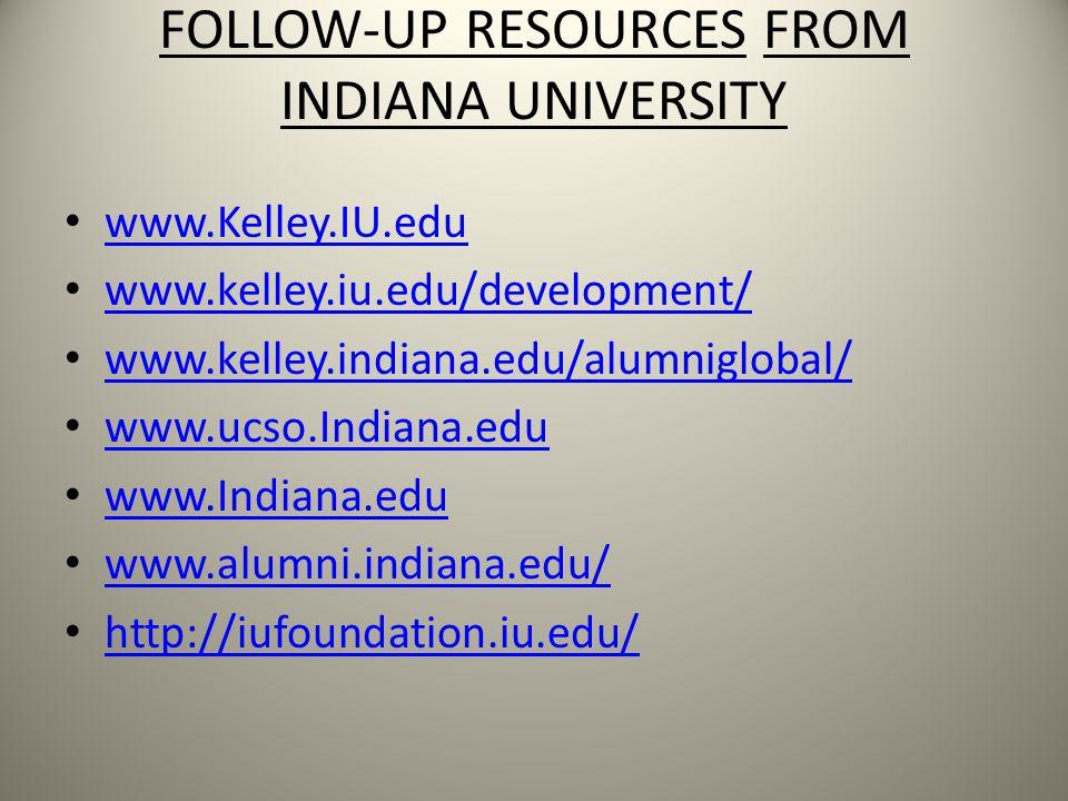 FOLLOW-UP RESOURCES FROM INDIANA UNIVERSITY www.Kelley.IU.edu www.kelley.iu.edu/development/ www.kelley.indiana.edu/alumniglobal/ www.ucso.Indiana.edu www.Indiana.edu www.alumni.indiana.edu/ http://iufoundation.iu.edu/