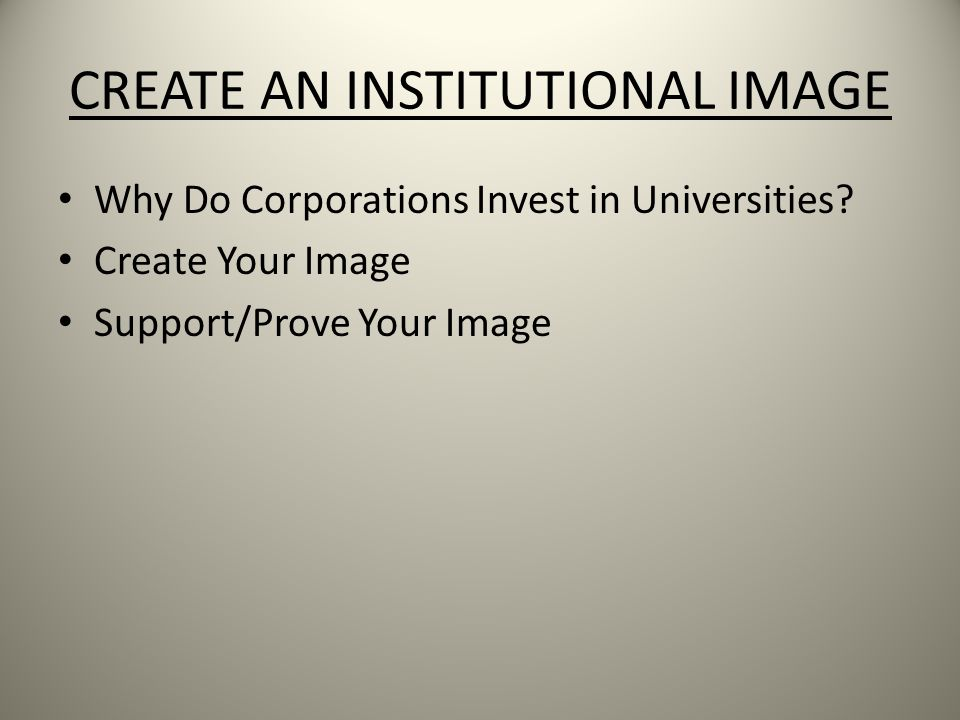 CREATE AN INSTITUTIONAL IMAGE Why Do Corporations Invest in Universities.