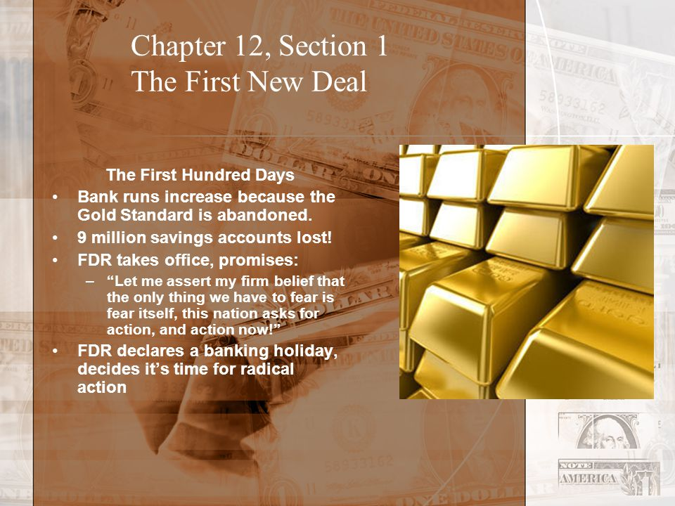 Chapter 12, Section 1 The First New Deal The Hundred Days Between March 9 and June 16, 1933, 15 pieces of legislation passed, a record.