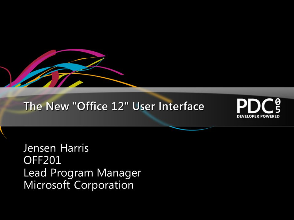 The New Office 12 User Interface Jensen Harris OFF201 Lead Program Manager Microsoft Corporation