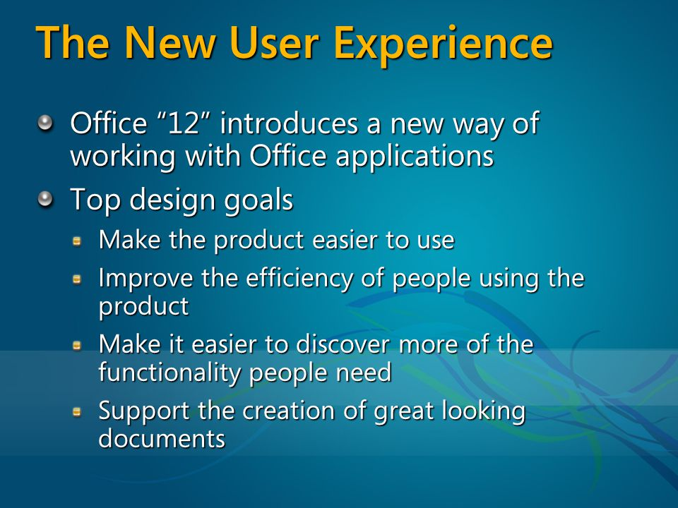 Improving Efficiency One of the major goals of the new user experience is to improve efficiency Through the Office 2003 Customer Experience Improvement Program, we have a good sense of what commands people use the most… …and how they use them (keyboard, mouse, context menu, etc.)