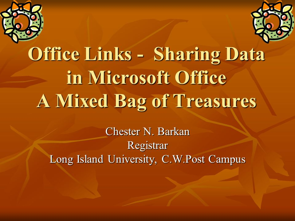 Office Links - Sharing Data in Microsoft Office A Mixed Bag of Treasures Chester N.