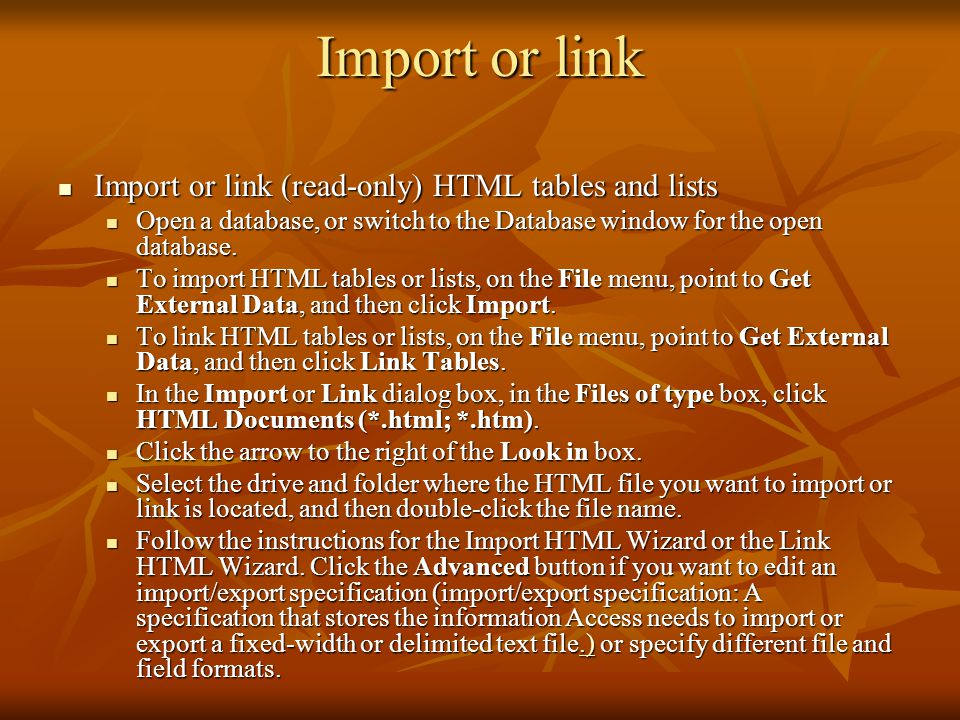 Import or link Import or link (read-only) HTML tables and lists Import or link (read-only) HTML tables and lists Open a database, or switch to the Database window for the open database.