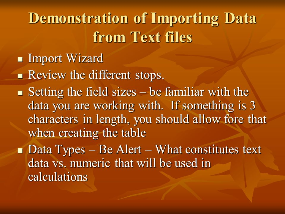 Demonstration of Importing Data from Text files Import Wizard Import Wizard Review the different stops.