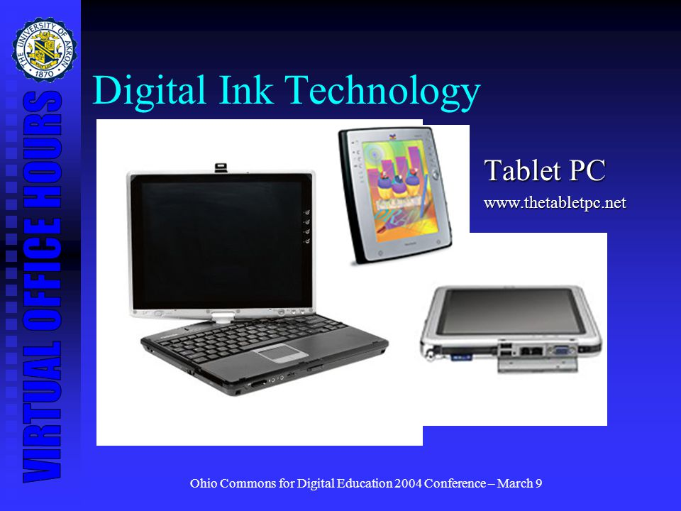 Ohio Commons for Digital Education 2004 Conference – March 9 Digital Ink Technology Tablet PC www.thetabletpc.net