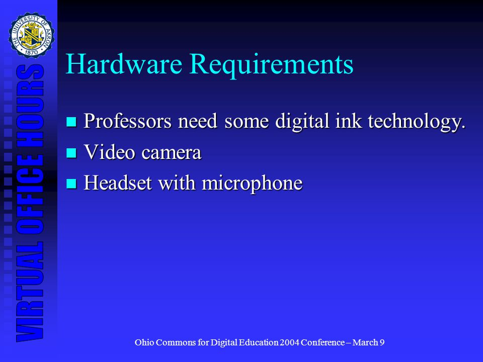 Ohio Commons for Digital Education 2004 Conference – March 9 Hardware Requirements Professors need some digital ink technology.