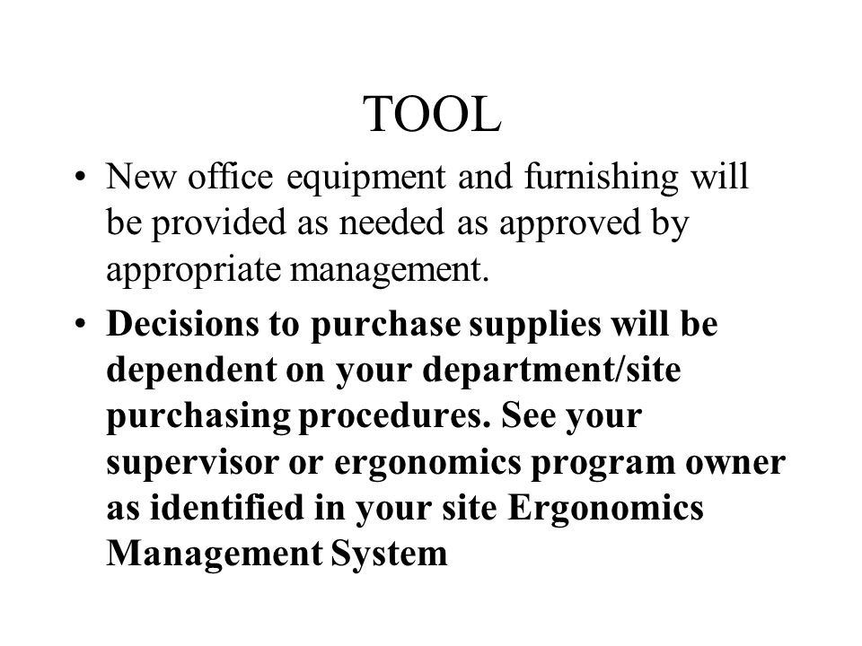 TOOL New office equipment and furnishing will be provided as needed as approved by appropriate management.