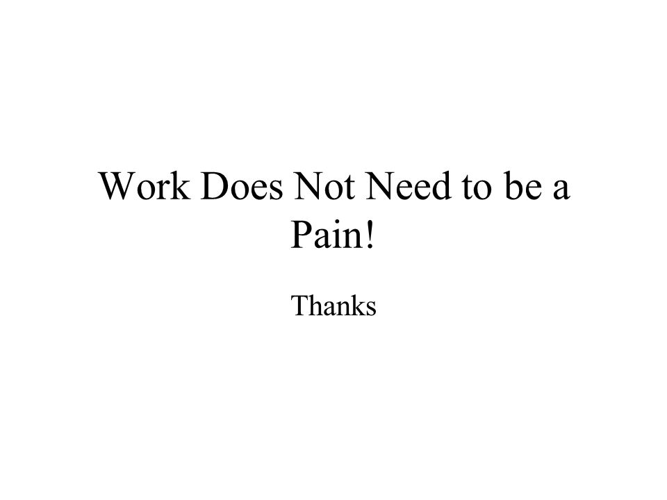 Work Does Not Need to be a Pain! Thanks