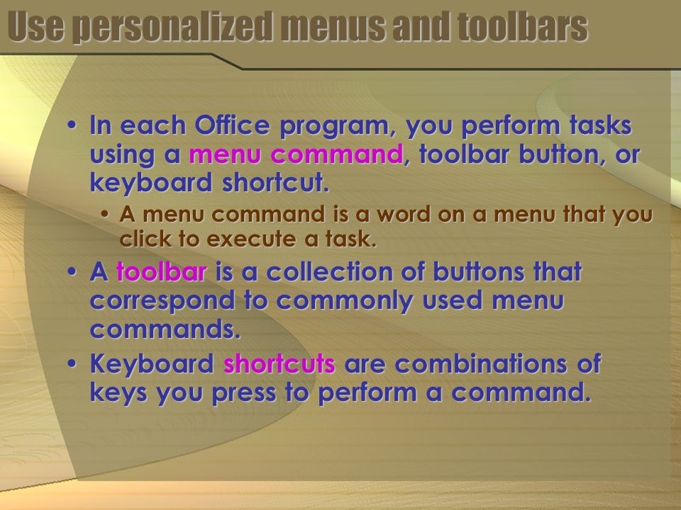 Use personalized menus and toolbars In each Office program, you perform tasks using a menu command, toolbar button, or keyboard shortcut.