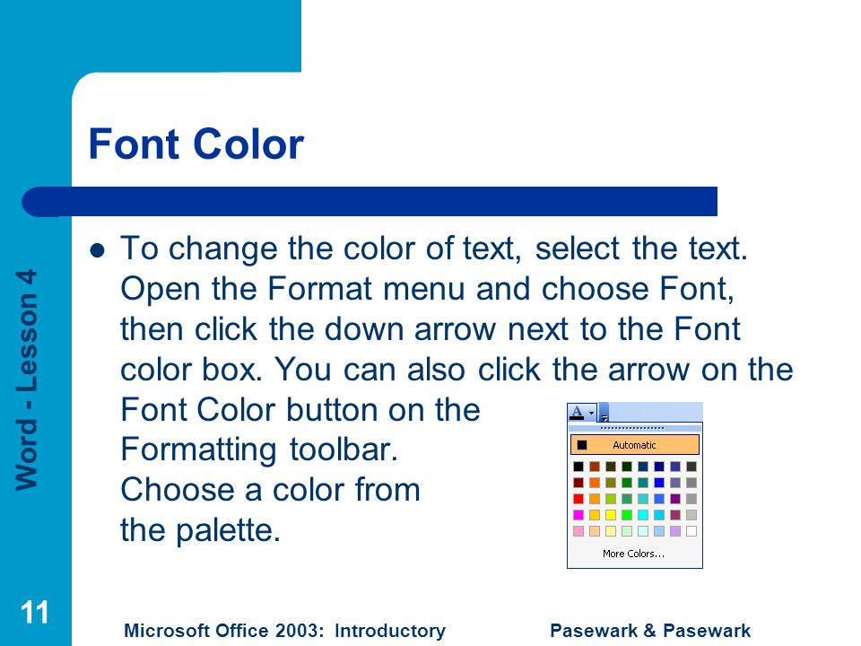 Word - Lesson 4 Microsoft Office 2003: Introductory Pasewark & Pasewark 11 Font Color To change the color of text, select the text.