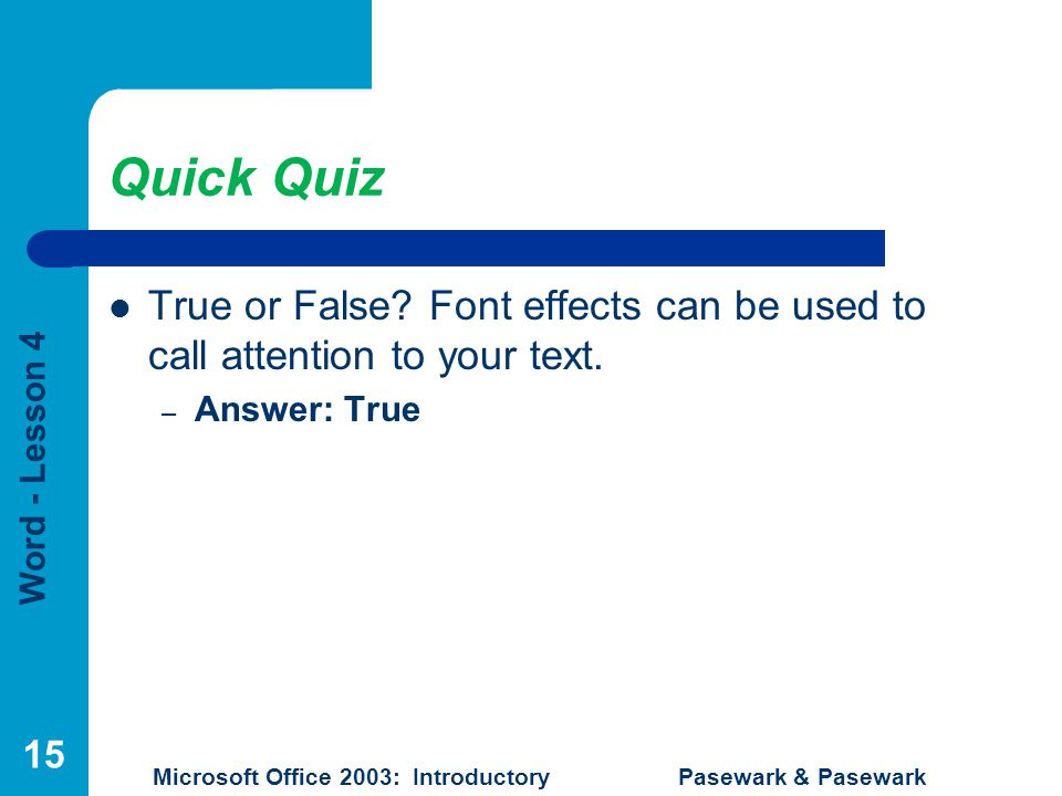 Word - Lesson 4 Microsoft Office 2003: Introductory Pasewark & Pasewark Quick Quiz True or False.