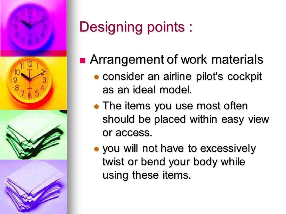Designing points : Arrangement of work materials Arrangement of work materials consider an airline pilot s cockpit as an ideal model.