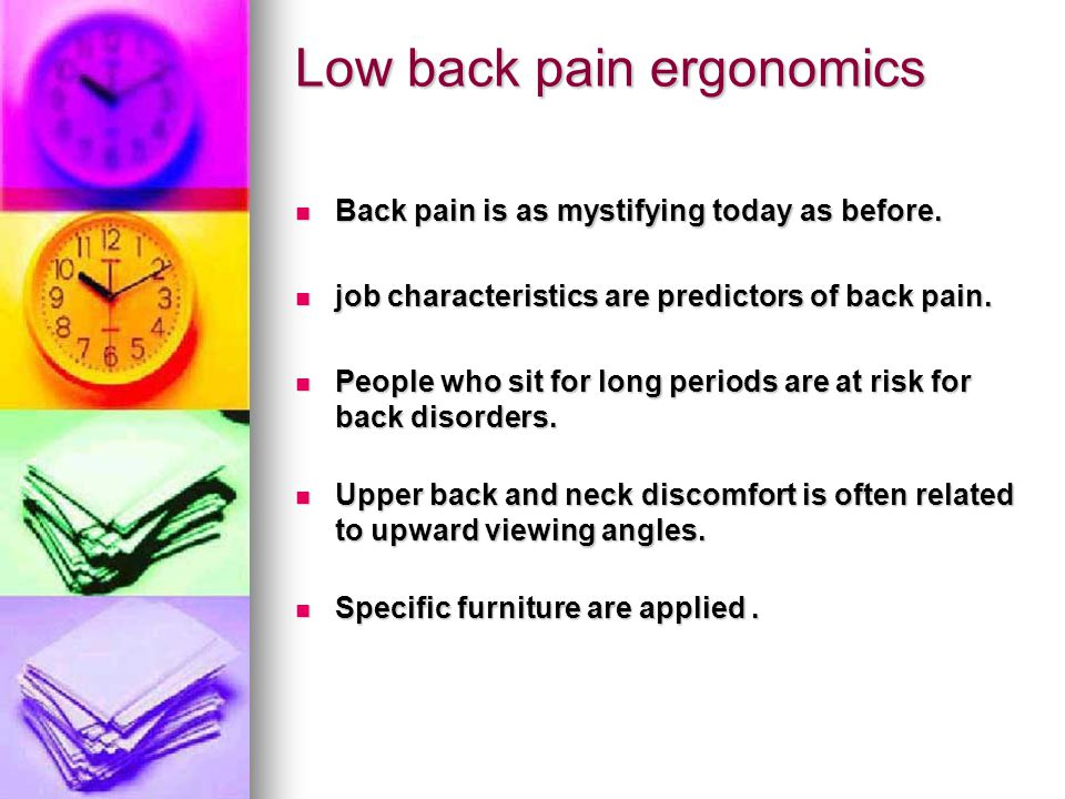 Low back pain ergonomics Back pain is as mystifying today as before.