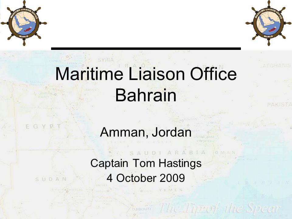 Maritime Liaison Office Bahrain Amman, Jordan Captain Tom Hastings 4 October 2009
