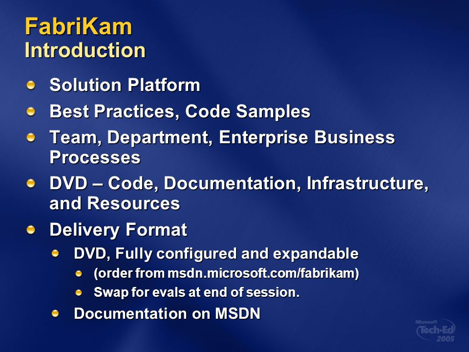 FabriKam Introduction Solution Platform Best Practices, Code Samples Team, Department, Enterprise Business Processes DVD – Code, Documentation, Infras