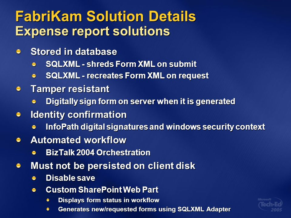 FabriKam Solution Details Expense report solutions Stored in database SQLXML - shreds Form XML on submit SQLXML - recreates Form XML on request Tamper