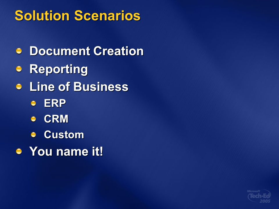 Solution Scenarios Document Creation Reporting Line of Business ERPCRMCustom You name it!