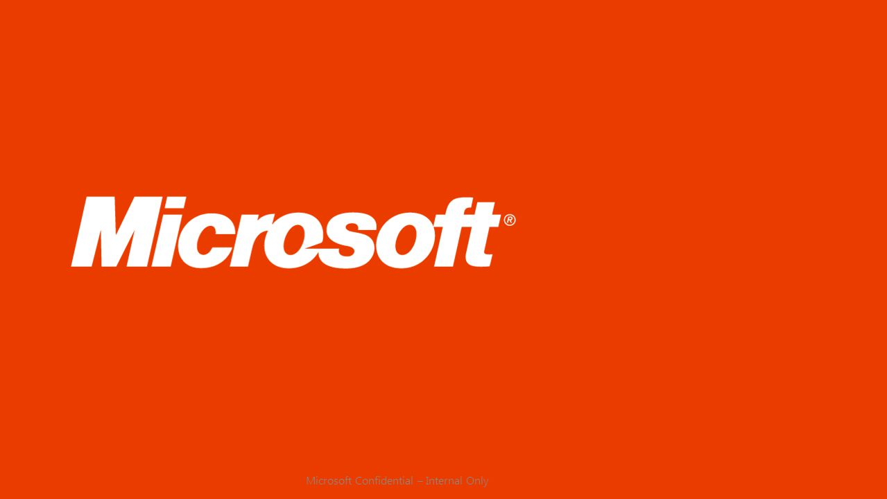 Microsoft Confidential – Internal Only